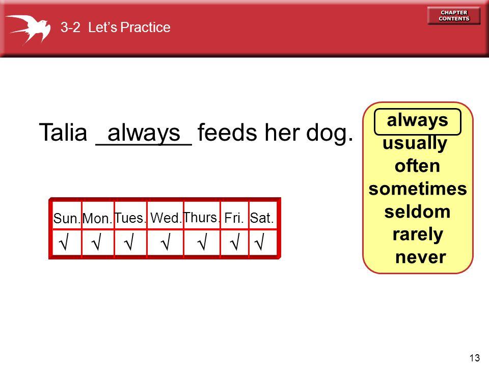 13 Talia _______ feeds her dog.Sun.Mon. Tues. Wed.
