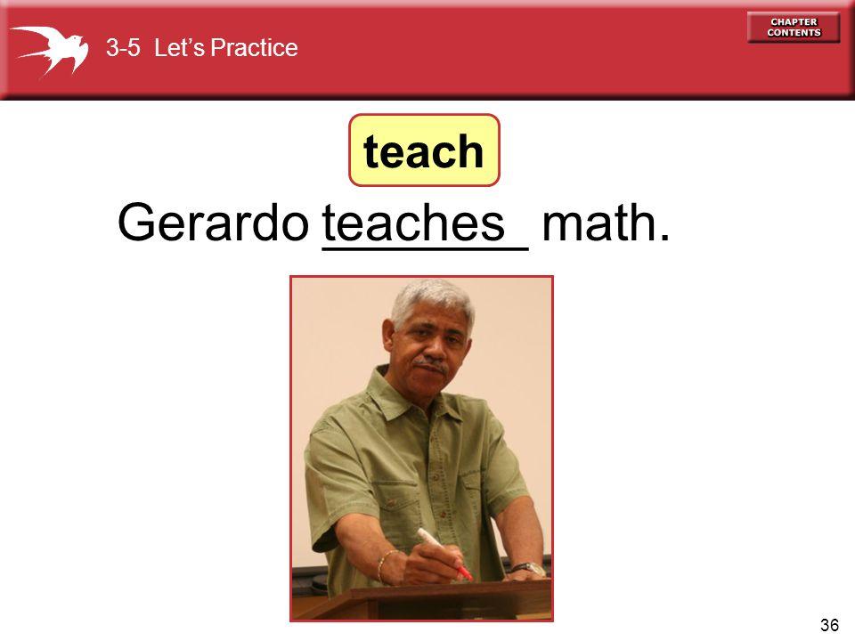 36 Gerardo _______ math.teaches 3-5 Lets Practice teach