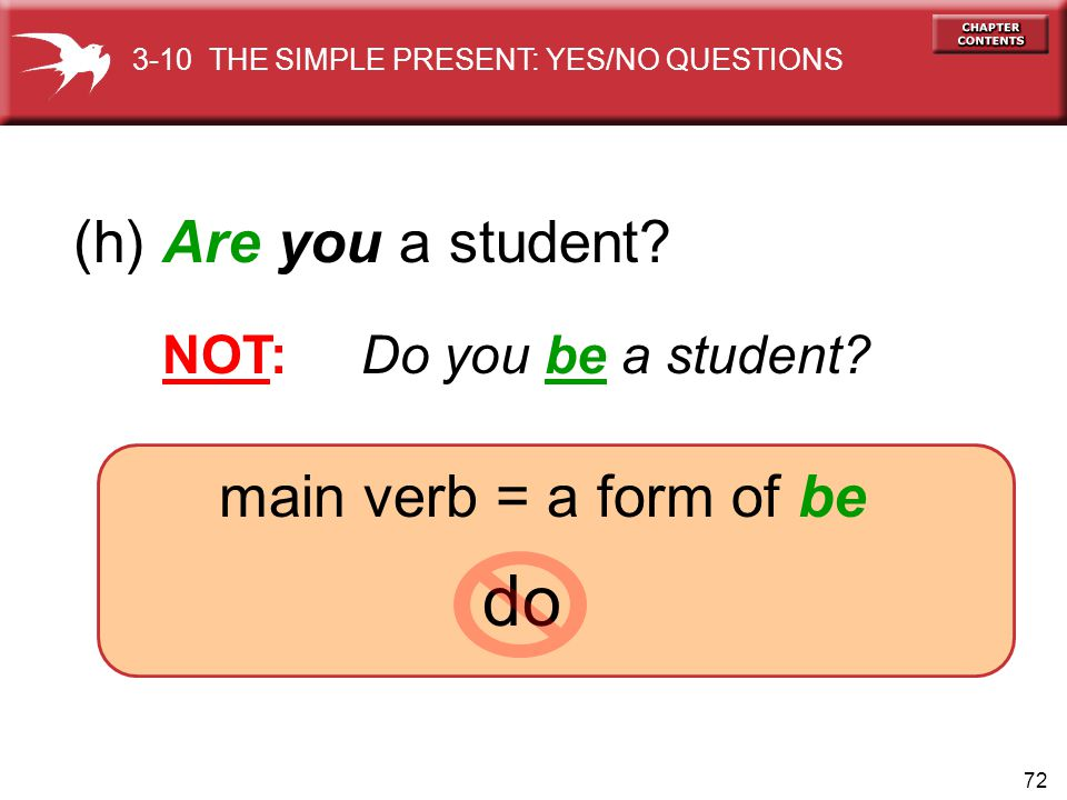 72 do (h) Are you a student.NOT: Do you be a student.