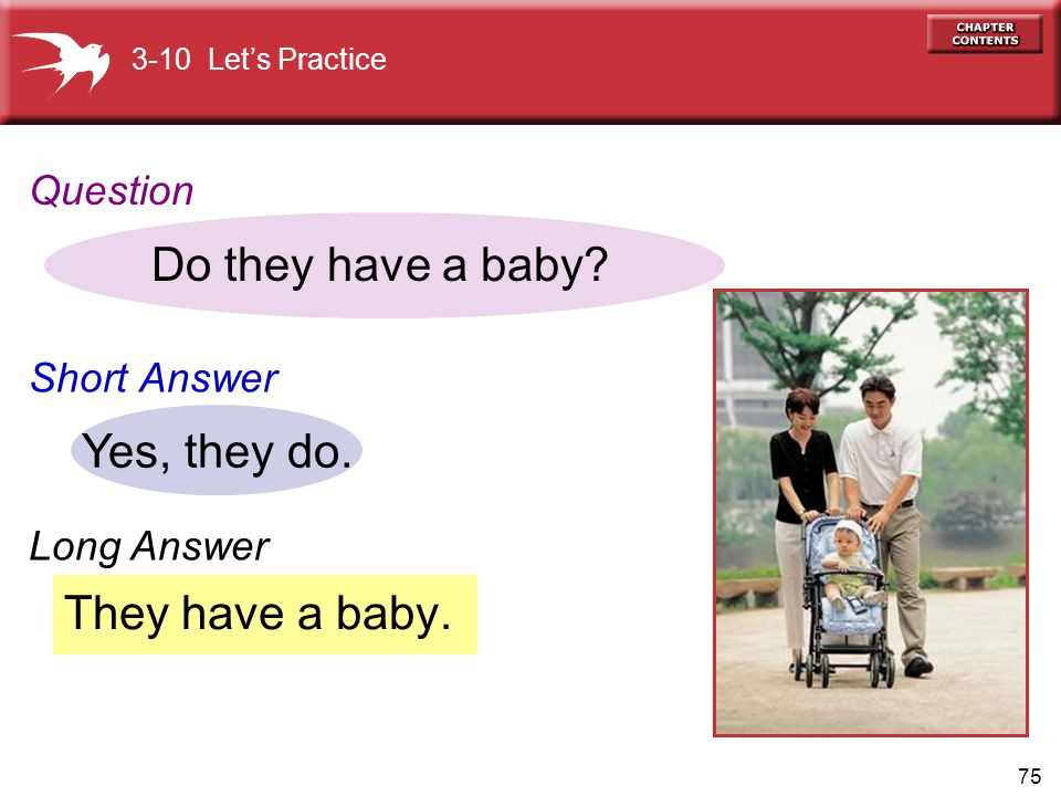 75 They have a baby.Do they have a baby. Yes, they do.