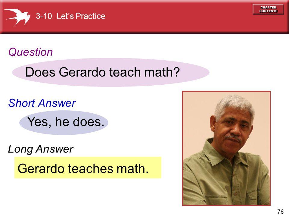 76 Gerardo teaches math.Does Gerardo teach math. Yes, he does.