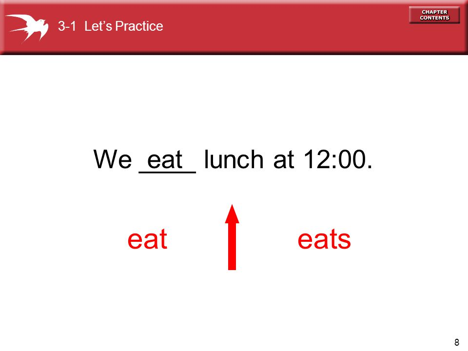 8 We ____ lunch at 12:00. eateats eat 3-1 Lets Practice