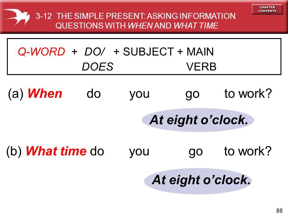 86 (a) When do you go to work.(b) What time do you go to work.