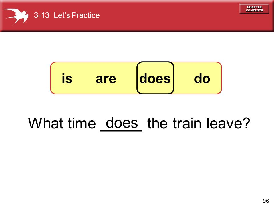 96 What time _____ the train leave? does 3-13 Lets Practice is are does do