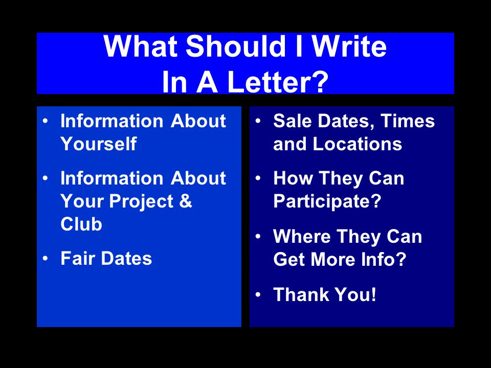 What Should I Write In A Letter? Information About Yourself Information About Your Project & Club Fair Dates Sale Dates, Times and Locations How They