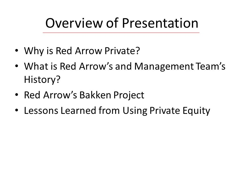 Overview of Presentation Why is Red Arrow Private.