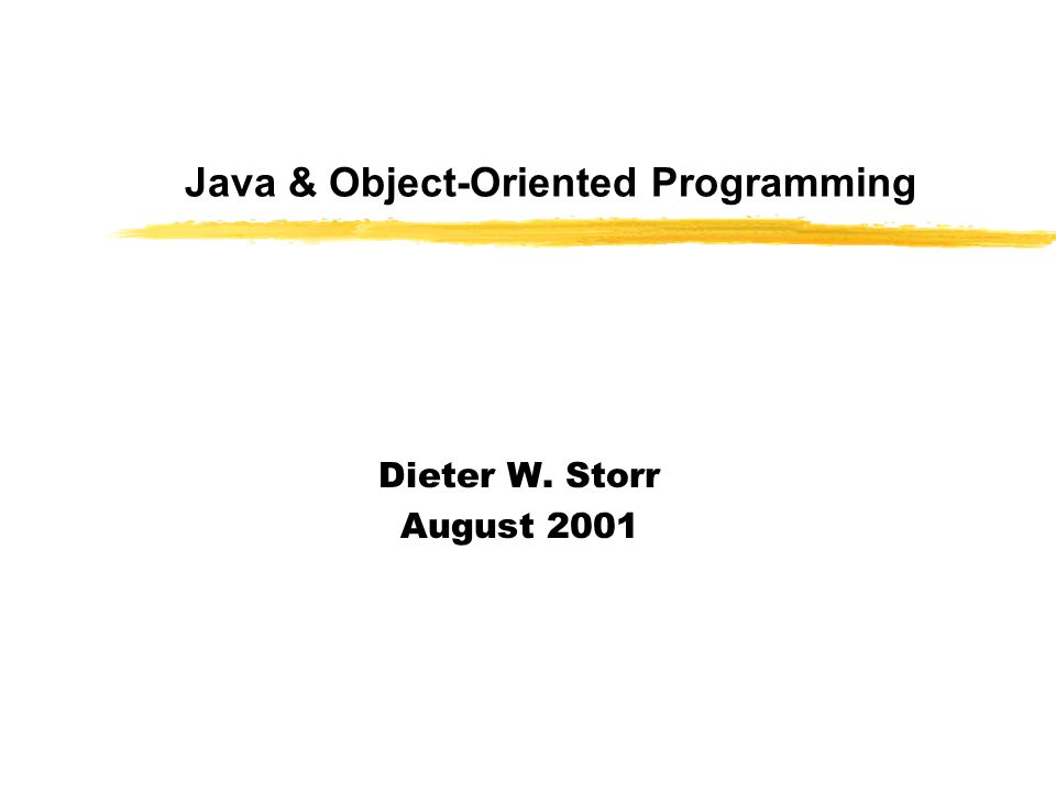 Java & Object-Oriented Programming Dieter W. Storr August 2001