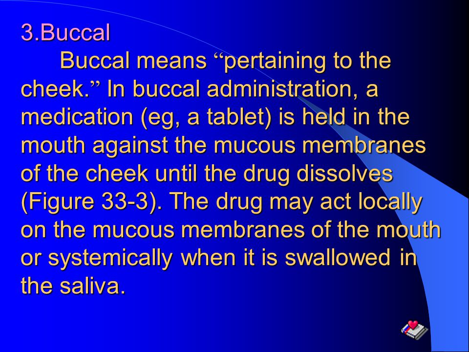 3.Buccal Buccal means pertaining to the cheek.