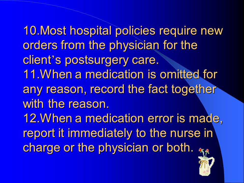 10.Most hospital policies require new orders from the physician for the client s postsurgery care.