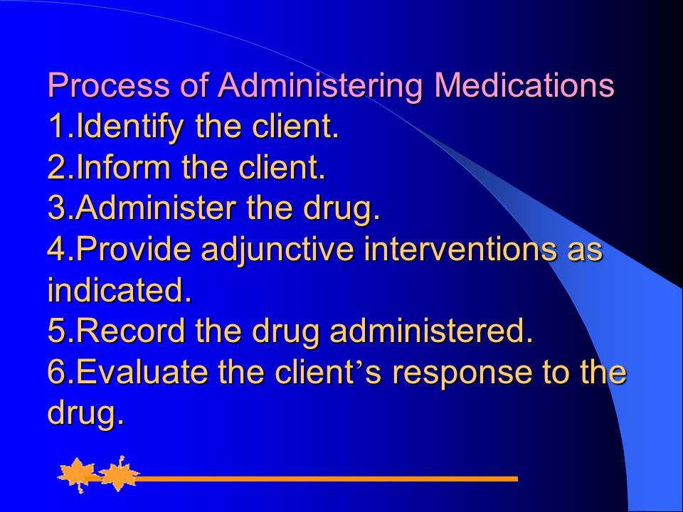 Process of Administering Medications 1.Identify the client.