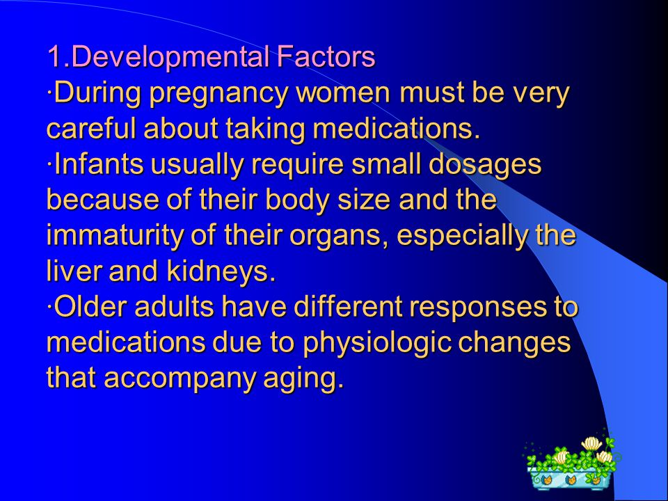 1.Developmental Factors · During pregnancy women must be very careful about taking medications.