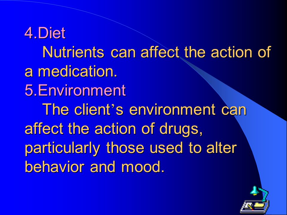 4.Diet Nutrients can affect the action of a medication.