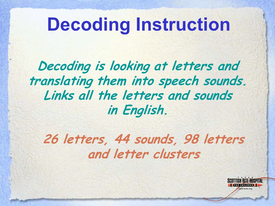 Decoding Instruction Decoding is looking at letters and translating them into speech sounds.