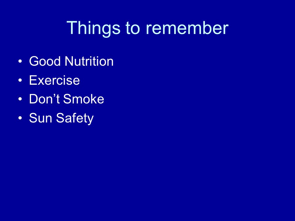 Things to remember Good Nutrition Exercise Dont Smoke Sun Safety