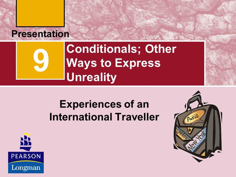 Conditionals; Other Ways to Express Unreality Experiences of an International Traveller 9
