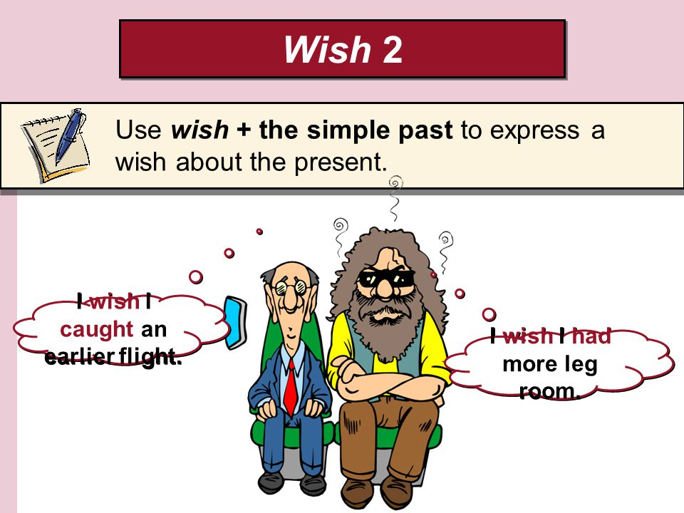Wish 2 Use wish + the simple past to express a wish about the present.