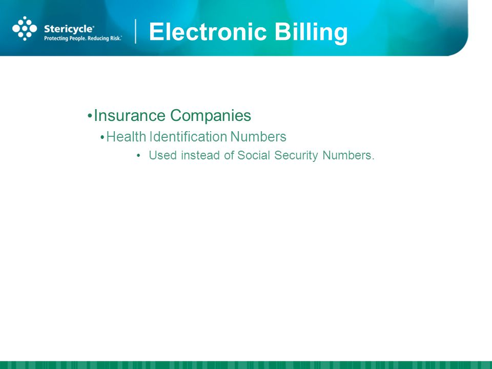 Electronic Billing Insurance Companies Health Identification Numbers Used instead of Social Security Numbers.
