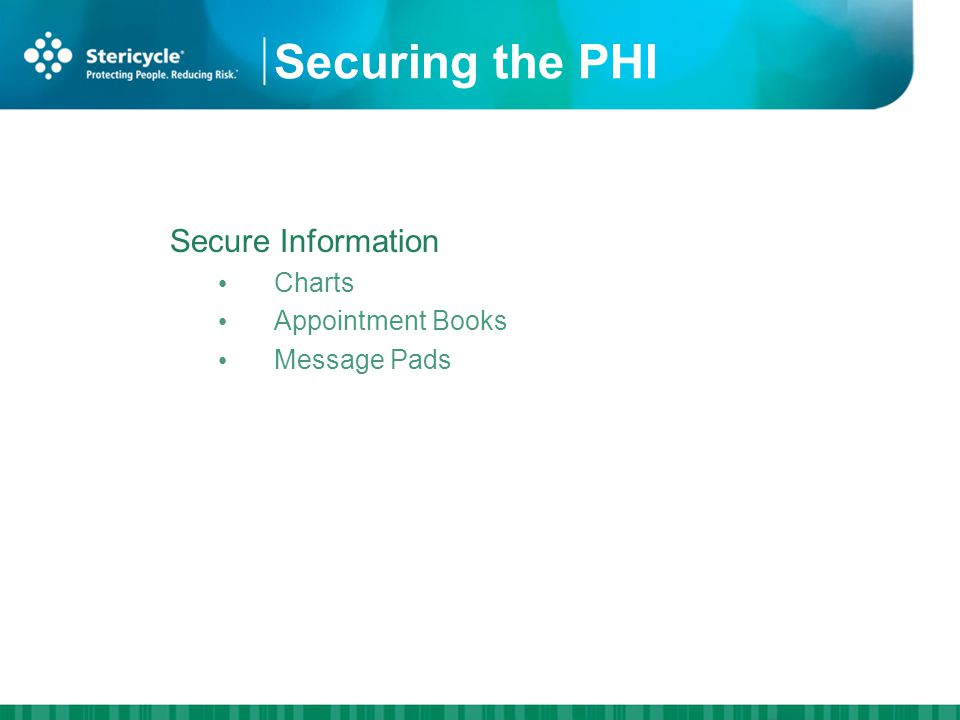 Securing the PHI Secure Information Charts Appointment Books Message Pads