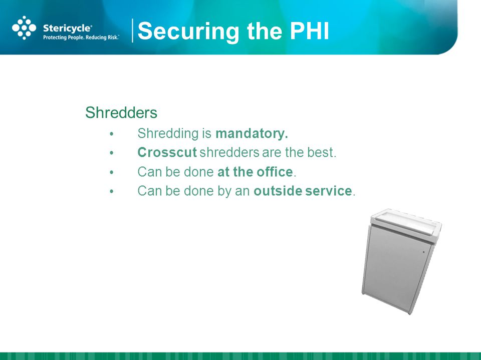 Securing the PHI Shredders Shredding is mandatory.