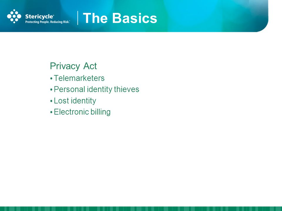 The Basics Privacy Act Telemarketers Personal identity thieves Lost identity Electronic billing HIPAA