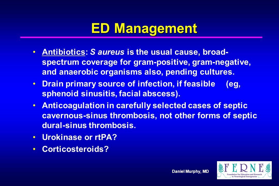 ED Management Antibiotics: S aureus is the usual cause, broad- spectrum coverage for gram-positive, gram-negative, and anaerobic organisms also, pendi