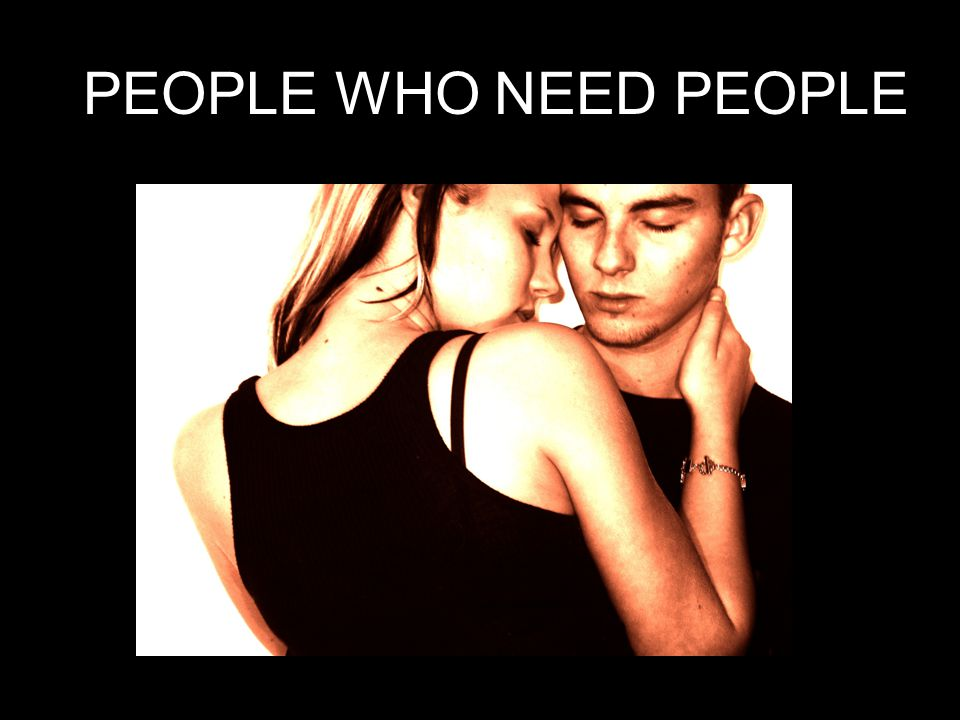 PEOPLE WHO NEED PEOPLE