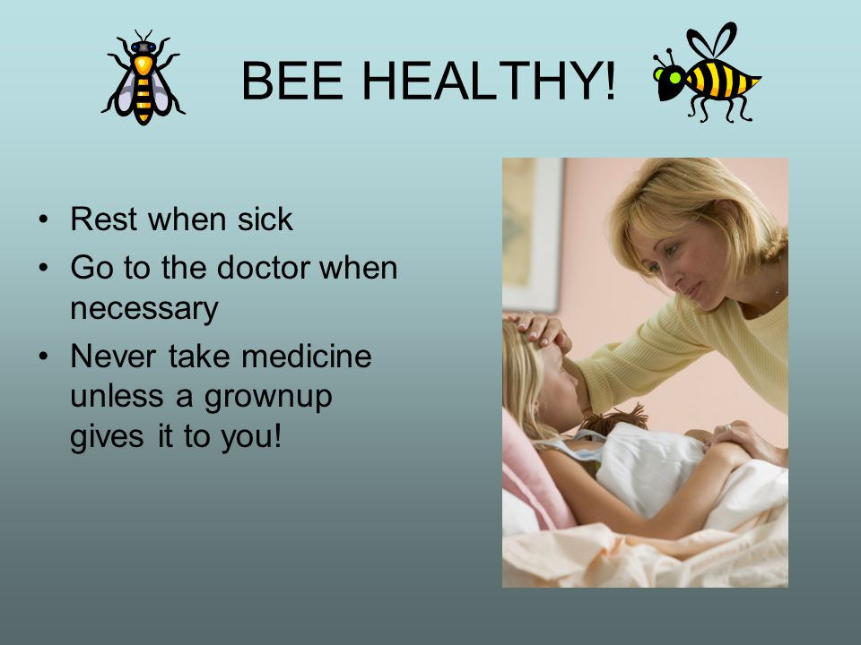 BEE HEALTHY! Dont share food or drinks Dont share personal hygiene items Dont touch blood or other peoples injuries Wash hands often