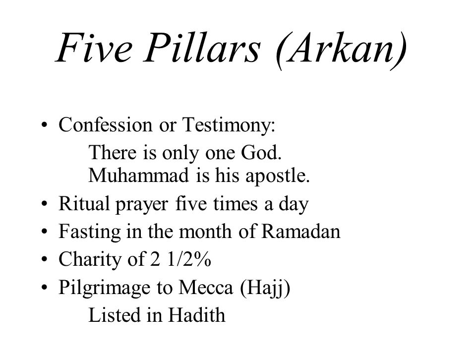 Five Pillars (Arkan) Confession or Testimony: There is only one God.