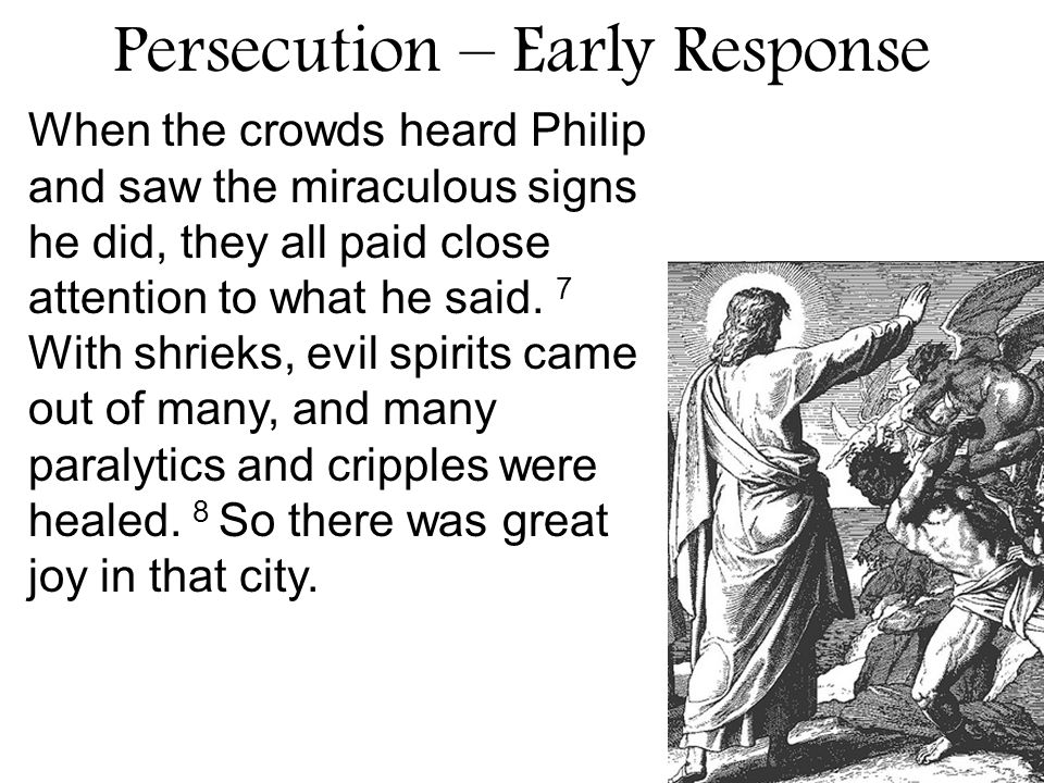 When the crowds heard Philip and saw the miraculous signs he did, they all paid close attention to what he said.