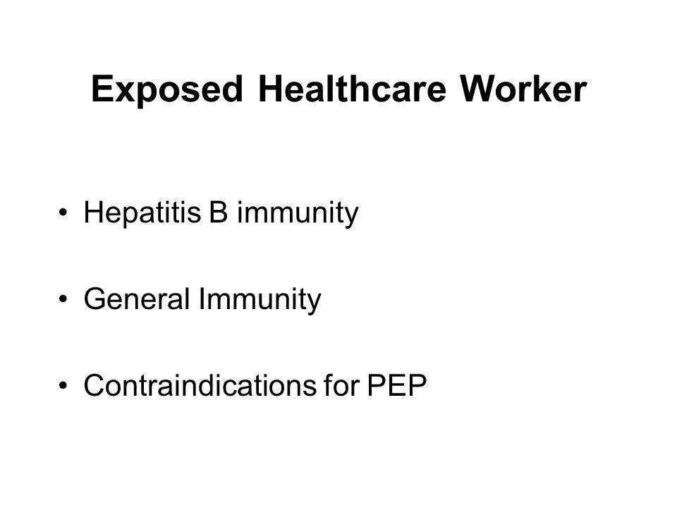 Exposed Healthcare Worker Hepatitis B immunity General Immunity Contraindications for PEP