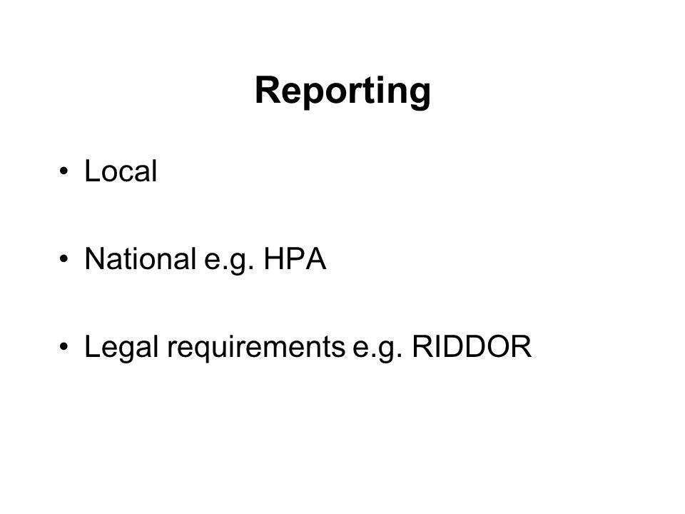 Reporting Local National e.g. HPA Legal requirements e.g. RIDDOR