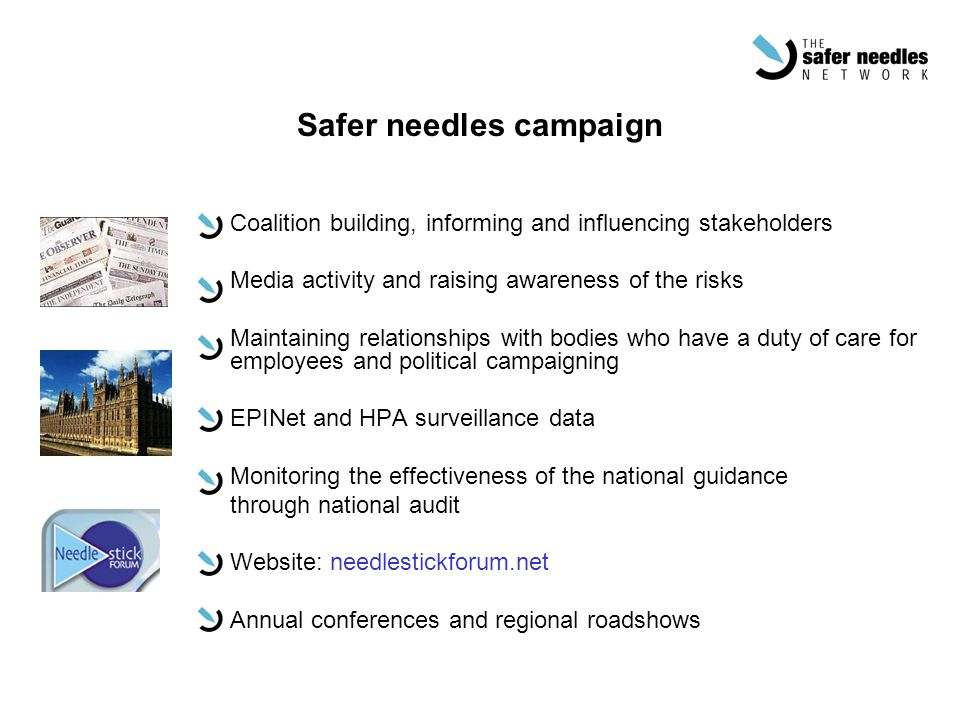 Safer needles campaign Coalition building, informing and influencing stakeholders Media activity and raising awareness of the risks Maintaining relati