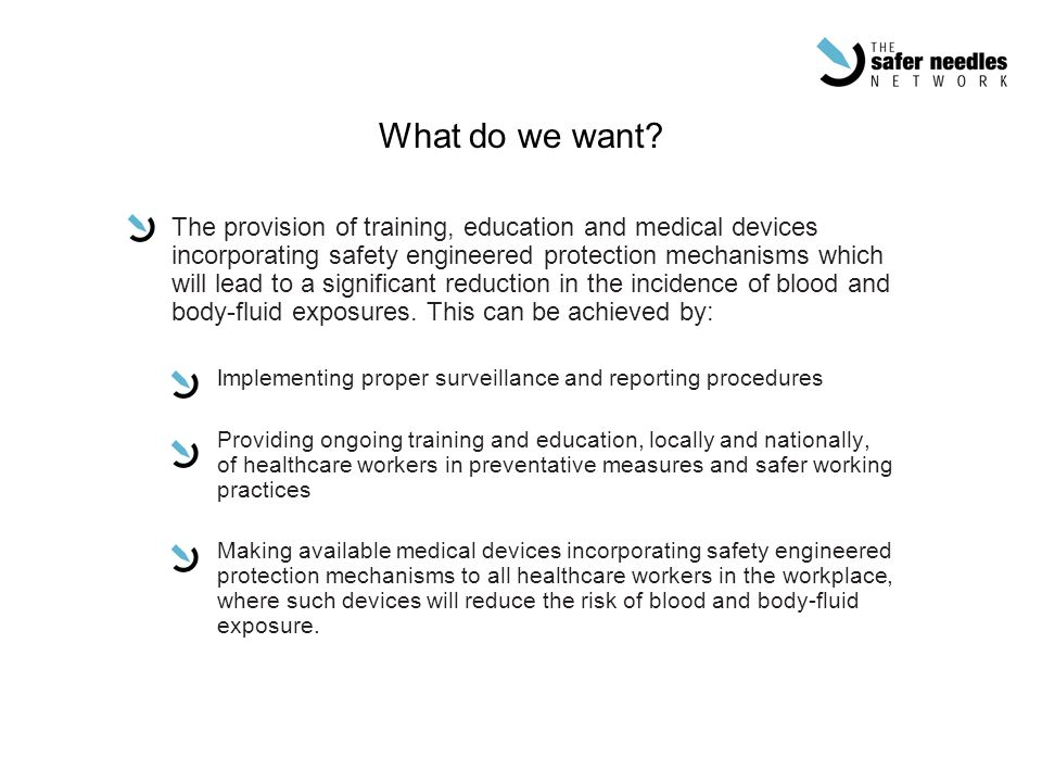 What do we want? The provision of training, education and medical devices incorporating safety engineered protection mechanisms which will lead to a s