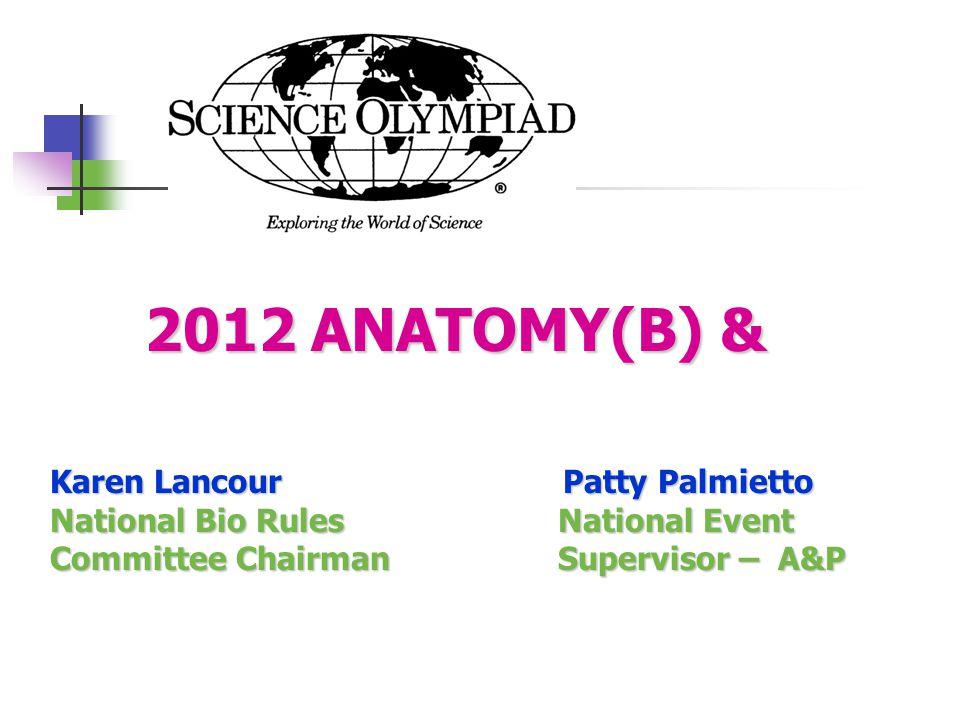 2012 ANATOMY(B) & 2012 ANATOMY(B) & Karen Lancour Patty Palmietto National Bio Rules National Event Committee Chairman Supervisor – A&P