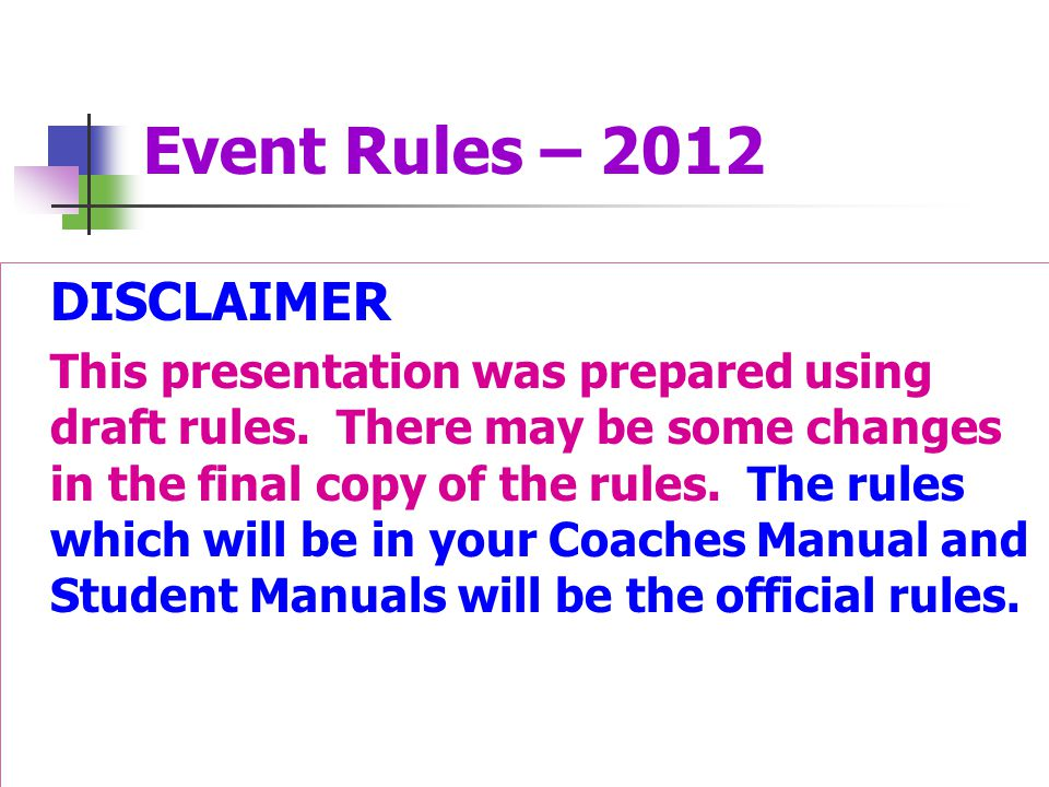 Event Rules – 2012 DISCLAIMER This presentation was prepared using draft rules. There may be some changes in the final copy of the rules. The rules wh