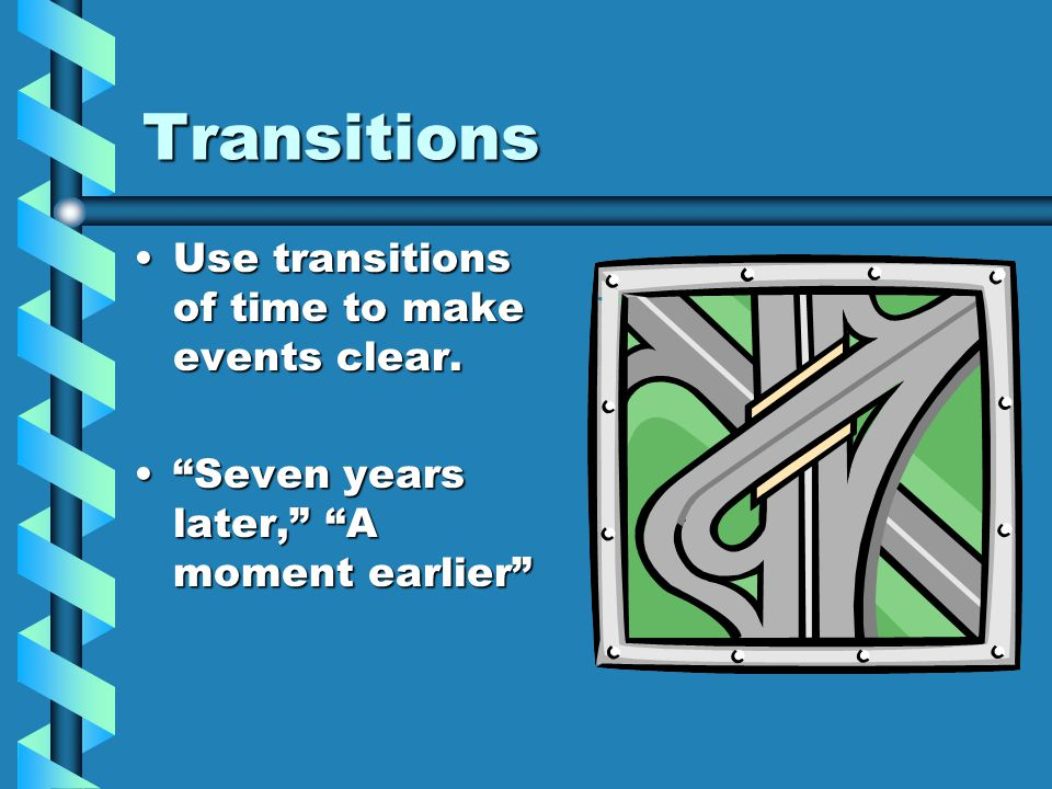 Transitions Use transitions of time to make events clear.Use transitions of time to make events clear.