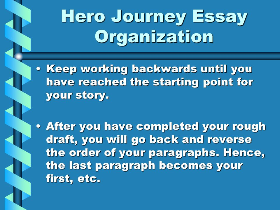 Hero Journey Essay Organization Keep working backwards until you have reached the starting point for your story.Keep working backwards until you have reached the starting point for your story.