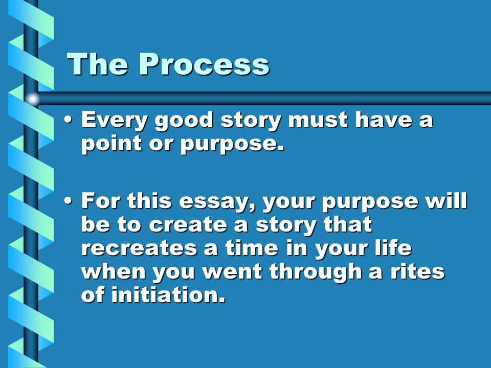 The Process Every good story must have a point or purpose.Every good story must have a point or purpose.
