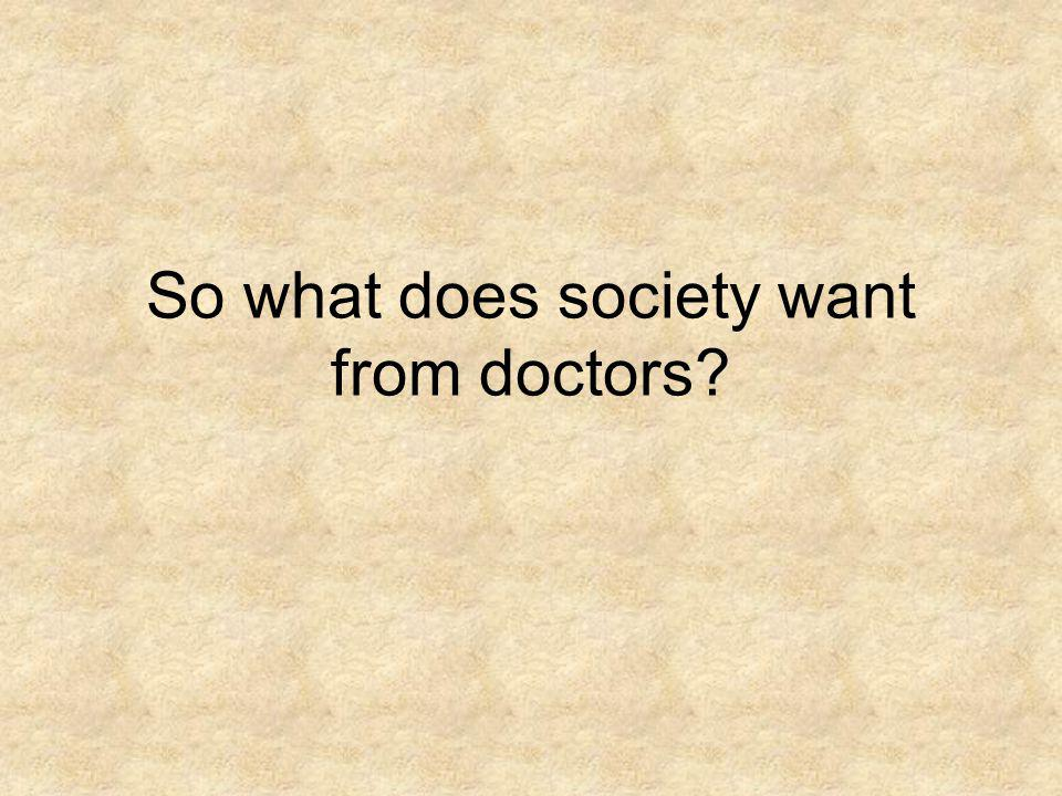 So what does society want from doctors?