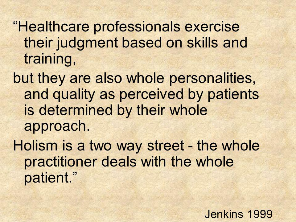 Healthcare professionals exercise their judgment based on skills and training, but they are also whole personalities, and quality as perceived by pati