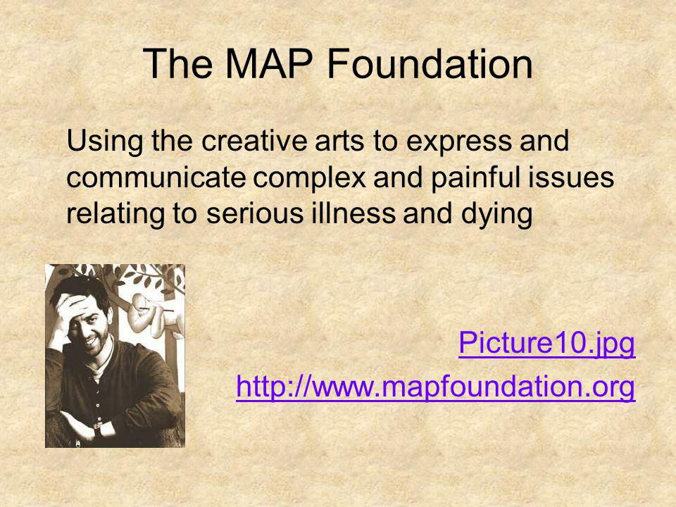 The MAP Foundation Using the creative arts to express and communicate complex and painful issues relating to serious illness and dying Picture10.jpg h