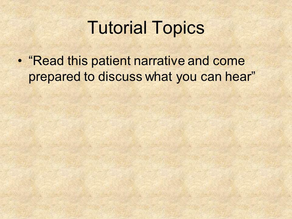 Read this patient narrative and come prepared to discuss what you can hear Tutorial Topics