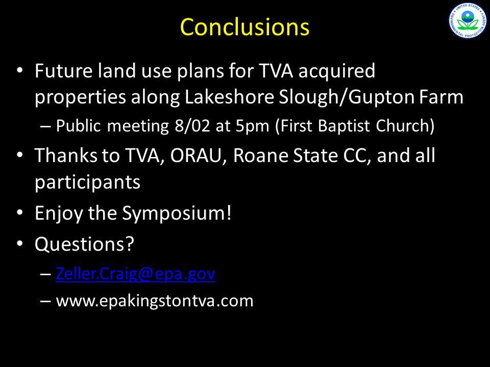 Conclusions Future land use plans for TVA acquired properties along Lakeshore Slough/Gupton Farm – Public meeting 8/02 at 5pm (First Baptist Church) Thanks to TVA, ORAU, Roane State CC, and all participants Enjoy the Symposium.