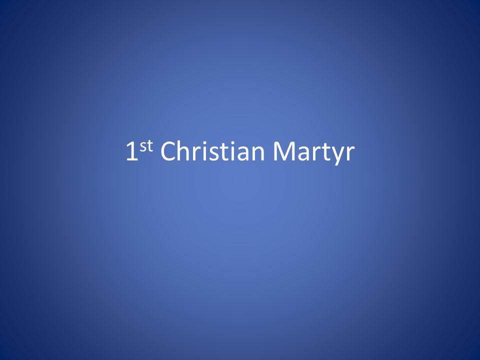 1 st Christian Martyr