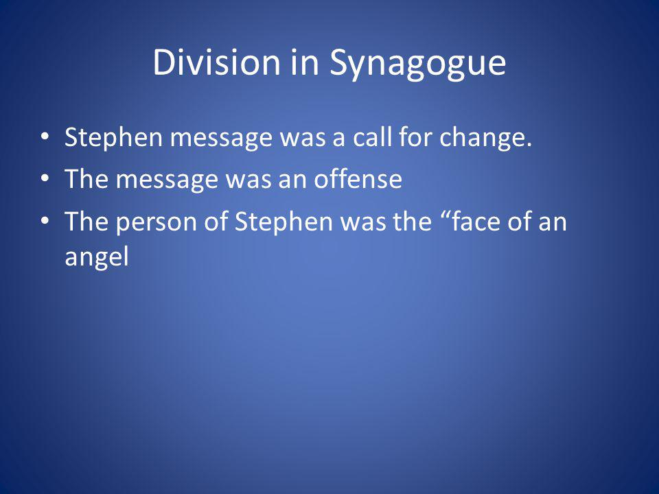 Division in Synagogue Stephen message was a call for change.