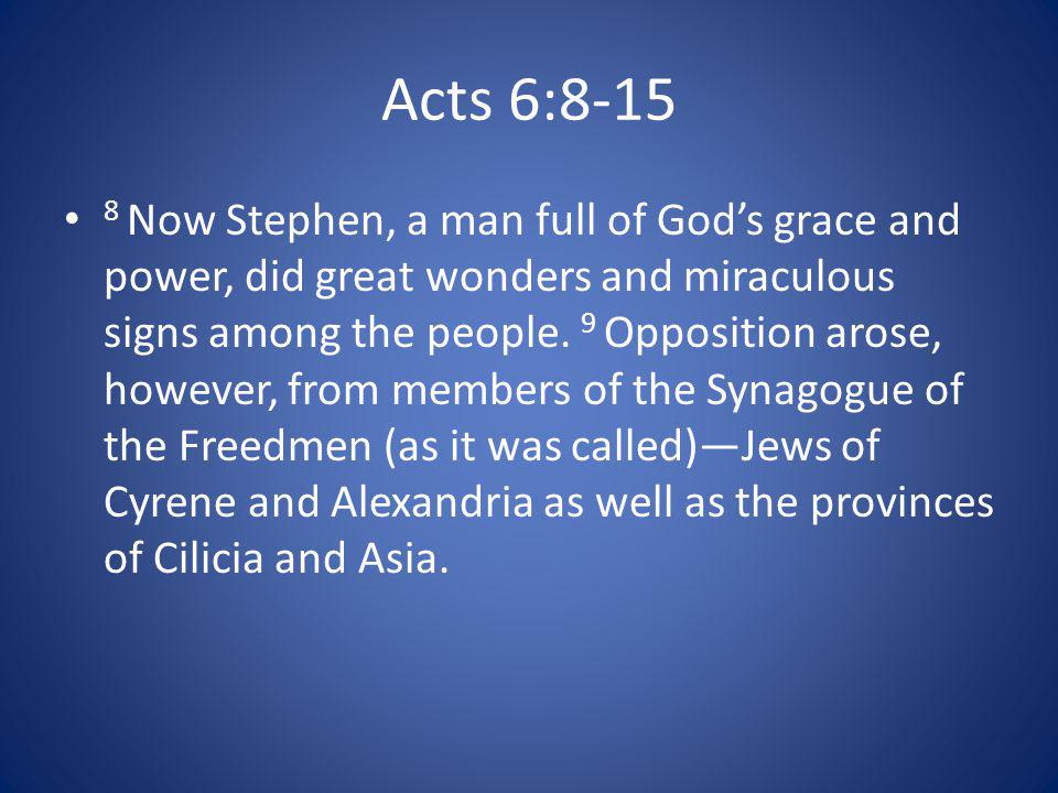 Acts 6:8-15 These men began to argue with Stephen, 10 but they could not stand up against his wisdom or the Spirit by whom he spoke.