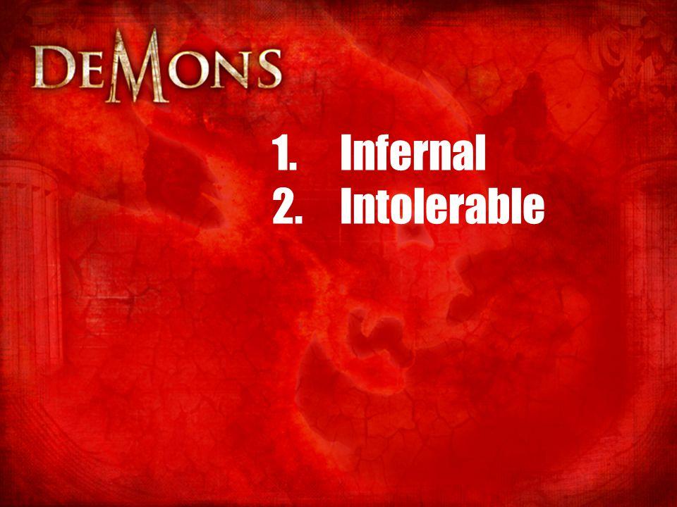 1.Infernal 2.Intolerable