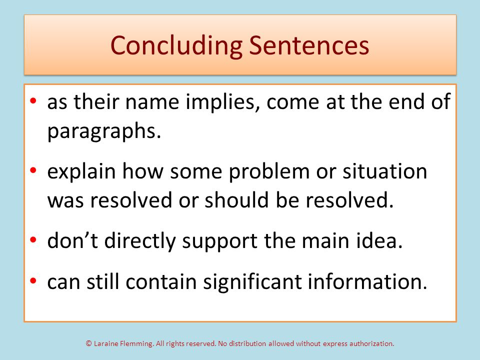 Concluding Sentences as their name implies, come at the end of paragraphs.