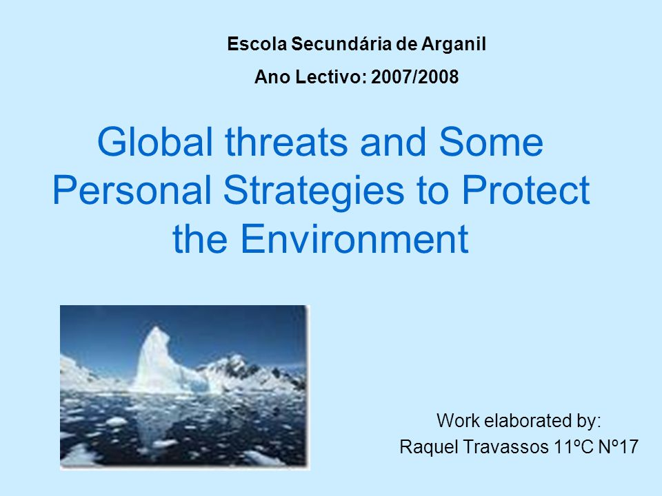 Introduction Nowadays, global threats are a serious problem, which worry people, although these threats are caused by the human being.