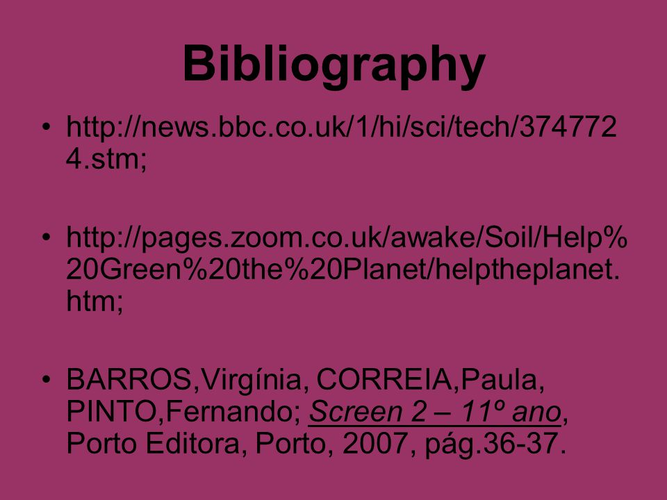 Bibliography http://news.bbc.co.uk/1/hi/sci/tech/374772 4.stm; http://pages.zoom.co.uk/awake/Soil/Help% 20Green%20the%20Planet/helptheplanet.